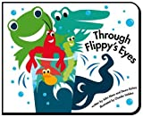 Through Flippy's Eyes (Flippy and Friends) [Board book]