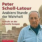 Arabiens Stunde der Wahrheit: Aufruhr an der Schwelle Europas   Peter Scholl-Latour