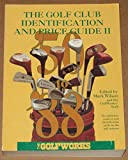 The Golf Club Identification and Price Guide II: The Golf Industrys Standard Reference