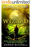 Rainbow's End - Wizard (The Seven Crystals Book 1)
