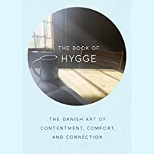 The Book of Hygge: The Danish Art of Contentment, Comfort, and Connection Audiobook by Louisa Thomsen Brits Narrated by Kim Mai Guest