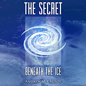 The Secret Beneath the Ice (The Epic of Aravinda) | [Andrew M. Crusoe]