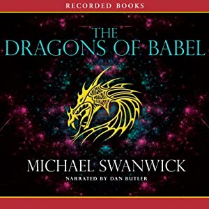 The Dragons of Babel | [Michael Swanwick]