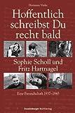 Hoffentlich schreibst Du recht bald: Sophie Scholl und Fritz Hartnagel - Eine Freundschaft 1937-1943 - Hermann Vinke