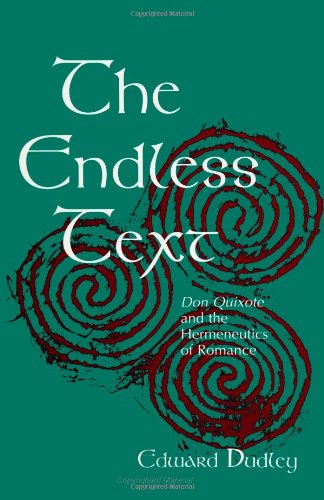 The Endless Text: Don Quixote and the Hermeneutics of Romance (S U N Y Series, Margins of Literature)