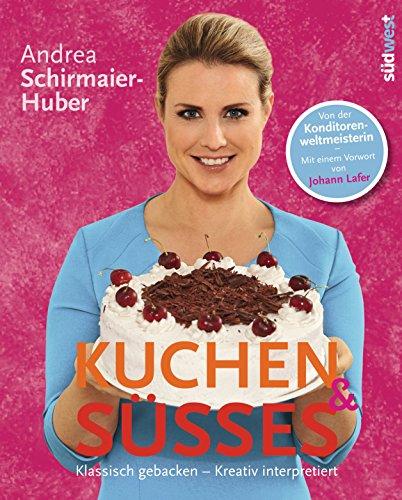 Kuchen & Süßes: Klassisch gebacken - kreativ interpretiert