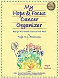 My Hope & Focus Cancer Organizer Manage Your Health & Ease Your Mind
