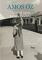 Tocar El Agua, Tocar El Viento (biblioteca Amos Oz) (spanish Edition)