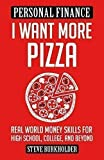 img - for I Want More Pizza: Real World Money Skills For High School, College, And Beyond by Steve Burkholder (2015-08-02) book / textbook / text book