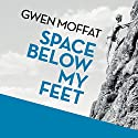 Space Below My Feet Audiobook by Gwen Moffat Narrated by Anne Dover, Gordon Griffin