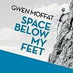 Space Below My Feet | Gwen Moffat