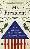 img - for Mr. President: How and Why the Founders Created a Chief Executive book / textbook / text book