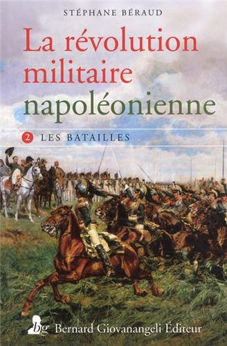 La révolution militaire napoléonienne. Tome 2. Stéphane Béraud. 51lF9GuzE2L._SL500_