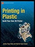 img - for Printing in Plastic: Build Your Own 3D Printer   [PRINTING IN PLASTIC NEW/E] [Paperback] book / textbook / text book