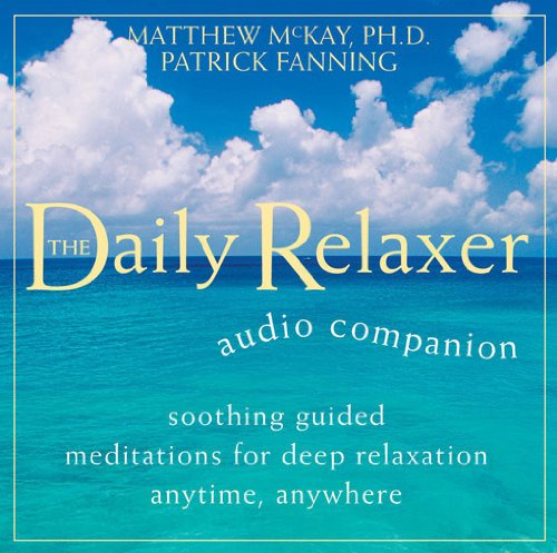 Daily Relaxer Audio Companion: Soothing Guided Meditations for Deep Relaxation for Anytime, Anywhere