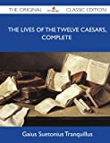 img - for The Lives of the Twelve Caesars, Complete - The Original Classic Edition book / textbook / text book