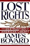 Lost Rights: The Destruction of American Liberty (0312123337) by James Bovard