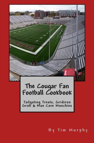 The Cougar Fan Football Cookbook: Tailgaing Treats, Gridiron Grub & Man Cave Munchies (Cookbooks for Guys) (Volume 45) by Tim Murphy