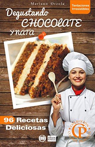 DEGUSTANDO CHOCOLATE Y NATA: 96 Recetas Deliciosas (Colección Cocina Práctica - Tentaciones Irresistibles nº 2) (Spanish Edition) by Mariano Orzola