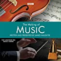 The Making of Music: Episode 6  by James Naughtie Narrated by James Naughtie