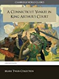 A Connecticut Yankee in King Arthurs Court (Cambridge World Classics) Critical Edition With Complete Unabridged Novel and Special Kindle Enabled Features (Annotated) (Complete Works of Mark Twain)