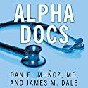 Alpha Docs: The Making of a Cardiologist (       UNABRIDGED) by James M. Dale, Daniel Muñoz, MD Narrated by Jonathan Yen