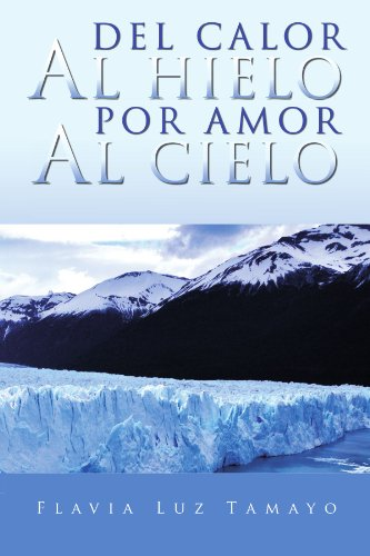Del calor al hielo por amor al cielo  [Tamayo, Flavia Luz] (Tapa Blanda)