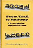img - for From Trail to Railway Through the Appalachians book / textbook / text book