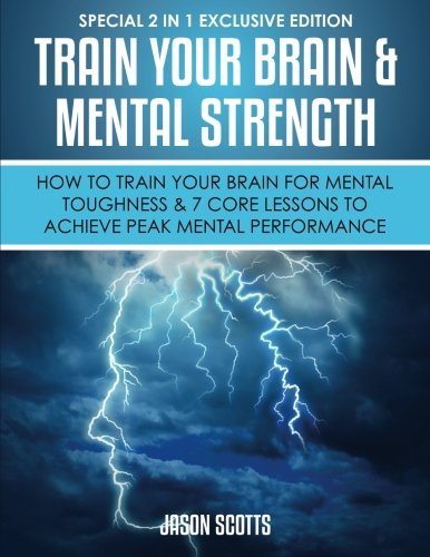 Train Your Brain & Mental Strength : How to Train Your Brain for Mental Toughness & 7 Core Lessons to Achieve Peak Mental Performance: (Special 2 In 1 Exclusive Edition) (Seven Peaks compare prices)