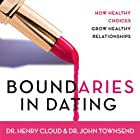 Boundaries in Dating: How Healthy Choices Grow Healthy Relationships Hörbuch von Henry Cloud, John Townsend Gesprochen von: Jonathan Petersen