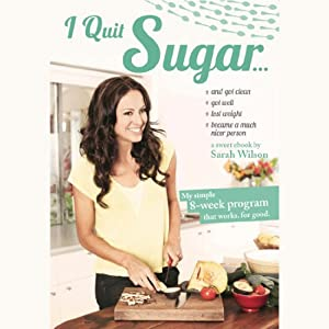 I Quit Sugar | [Sarah Wilson]