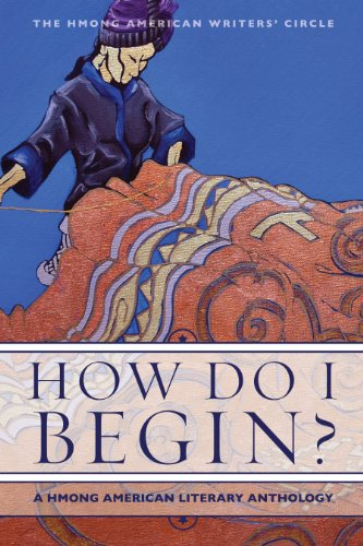 How Do I Begin? A Hmong American Literary Anthology...