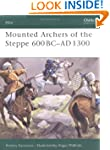 Mounted Archers of the Steppe 600 BC-...