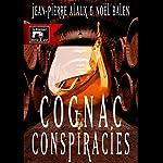 Cognac Conspiracies [Le dernier coup de Jarnac] | Jean-Pierre Alaux,Noël Balen,Sally Pane - translator