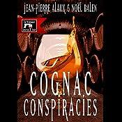 Cognac Conspiracies [Le dernier coup de Jarnac] | Jean-Pierre Alaux, Noël Balen, Sally Pane - translator