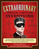The Extraordinary Catalog of Peculiar Inventions: The Curious World of the Demoulin Brothers and Their Fraternal Lodge Prank Machines - from Human Centipedes and Revolving Goats to ElectricCarpets and SmokingCamels