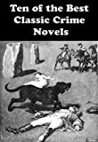 img - for Ten of the Best Classic Crime Novels: GREENMANTLE, HUNTINGTOWER , THE CLUE OF THE TWISTED CANDLE , THE HOUNd OF THE BASKERVILLES, THE MYSTERIOUS AFFAIR AT STYLES, and many more... book / textbook / text book