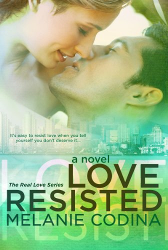 Love Resisted (The Real Love Series) by Melanie Codina