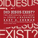 Did Jesus Exist?: The Historical Argument for Jesus of Nazareth Audiobook by Bart D. Ehrman Narrated by Walter Dixon
