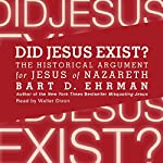 Did Jesus Exist?: The Historical Argument for Jesus of Nazareth | Bart D. Ehrman