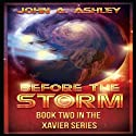 Before the Storm: Xavier, Book 2 Audiobook by John A. Ashley Narrated by Matt Weight