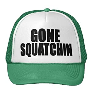 Gone Squatchin Hat-- Find Bigfoot!!-- Funny Trucker Hat!!