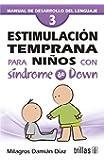 Estimulacion temprana para ninos con sindrome de Down / Early Stimulation for Children with Down Sindrome: Manual de desarrollo del lenguaje / Guide to Language Development (Spanish Edition)