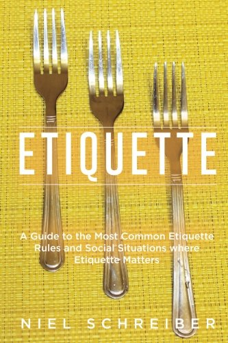 Etiquette: A Guide to the Most Common Etiquette Rules and Social Situations where Etiquette Matters (The Modern Ladies & Gentlemen Guides, Volume 04, Edition 01) (Volume 4)