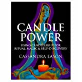 """Candle Power: Using Candlelight for Ritual, Magic & Self-Discovery: The Inspiring Light of Ritual and Magicvon """"Cassandra Eason"""""""