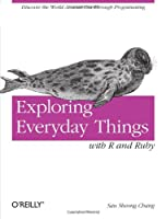 Exploring Everyday Things with R and Ruby: Learning About Everyday Things ebook download