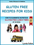 img - for Gluten Free Recipes For Kids: How To Guarantee Nutritious Gluten Free Lunch Times at School! (Celiac Disease In Children) book / textbook / text book