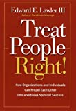 By Edward E. Lawler III Treat People Right!: How Organizations and Employees Can Create a Win/Win Relationship to Achieve Hi (1st Edition)