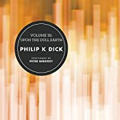 Volume III: Upon the Dull Earth | Philip K. Dick