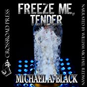 Freeze Me, Tender | [Michael A. Black]